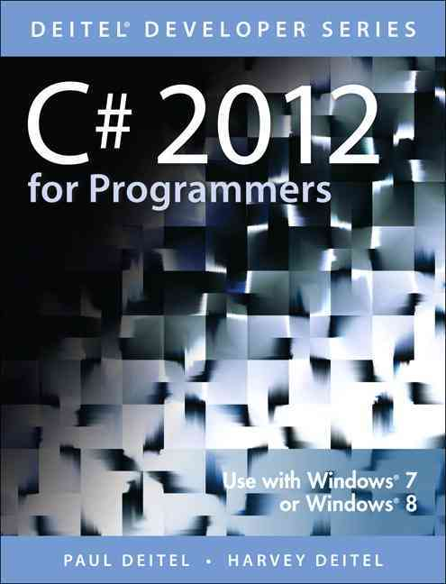 C# 2012 for Programmers By Deitel, Paul J./ Deitel, Harvey M./ Deitel, Abbey