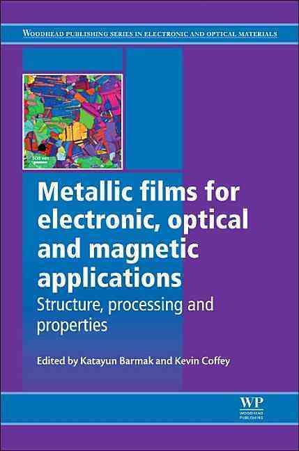 Metallic Films for Electronic, Optical and Magnetic Applications By Barmak, Katayun (EDT)/ Coffey, Kevin (EDT)