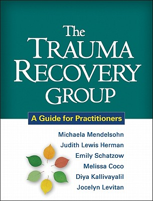 The Trauma Recovery Group By Mendelsohn, Michaela/ Herman, Judith Lewis/ Schatzow, Emily/ Coco, Melissa